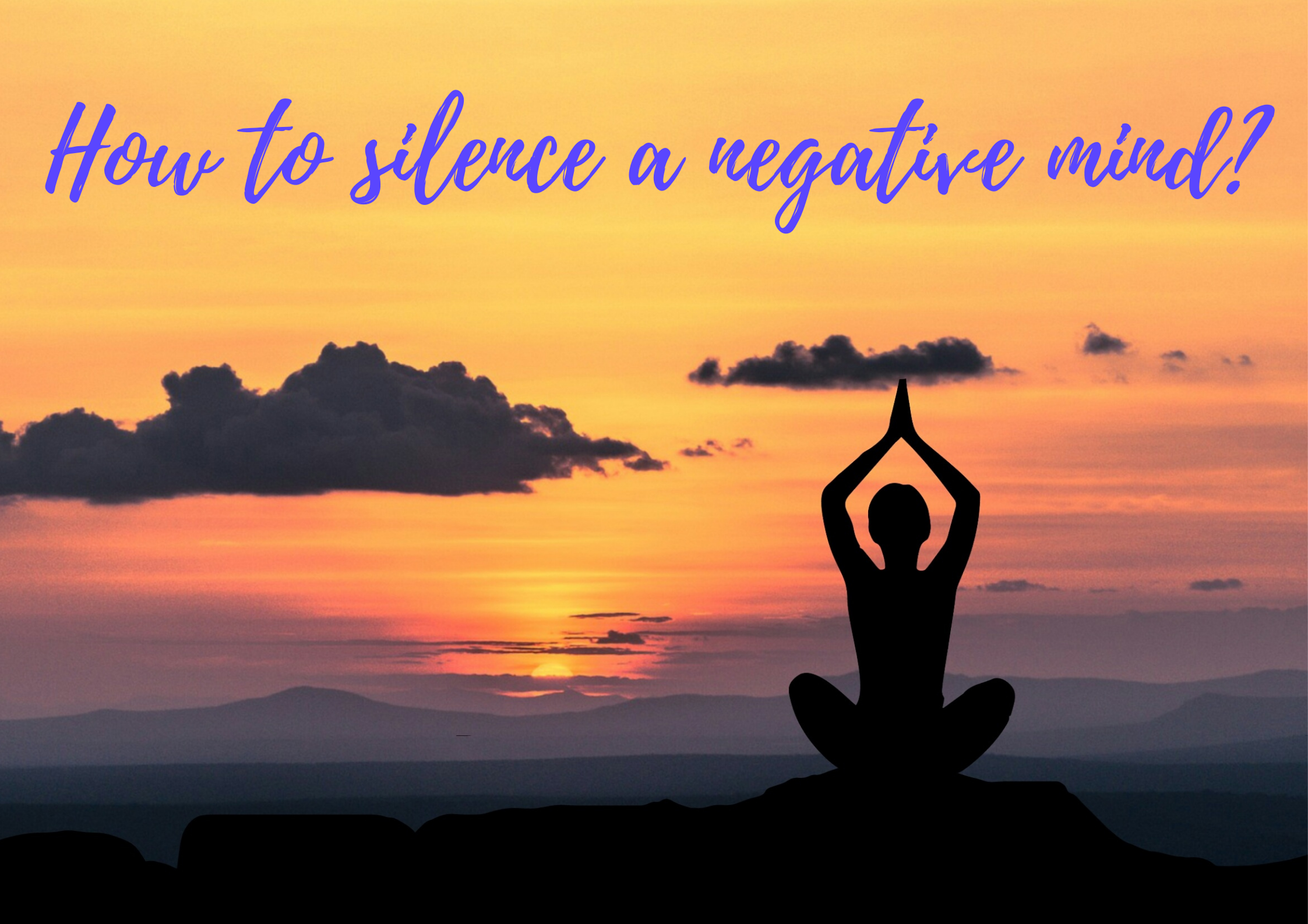 How To Silence A Negative Mind?
